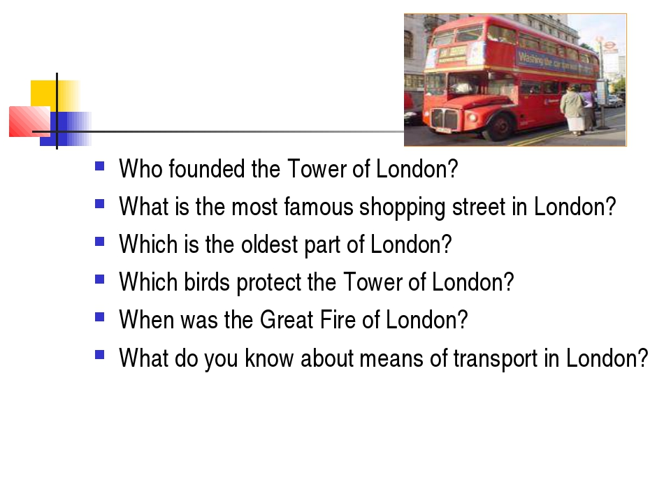 Who founded the Tower of London? What is the most famous shopping street in L...
