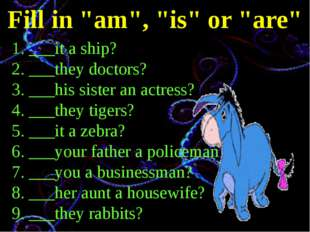 """Fill in """"am"""", """"is"""" or """"are"""" 1. ___it a ship? 2. ___they doctors? 3. ___his si"""