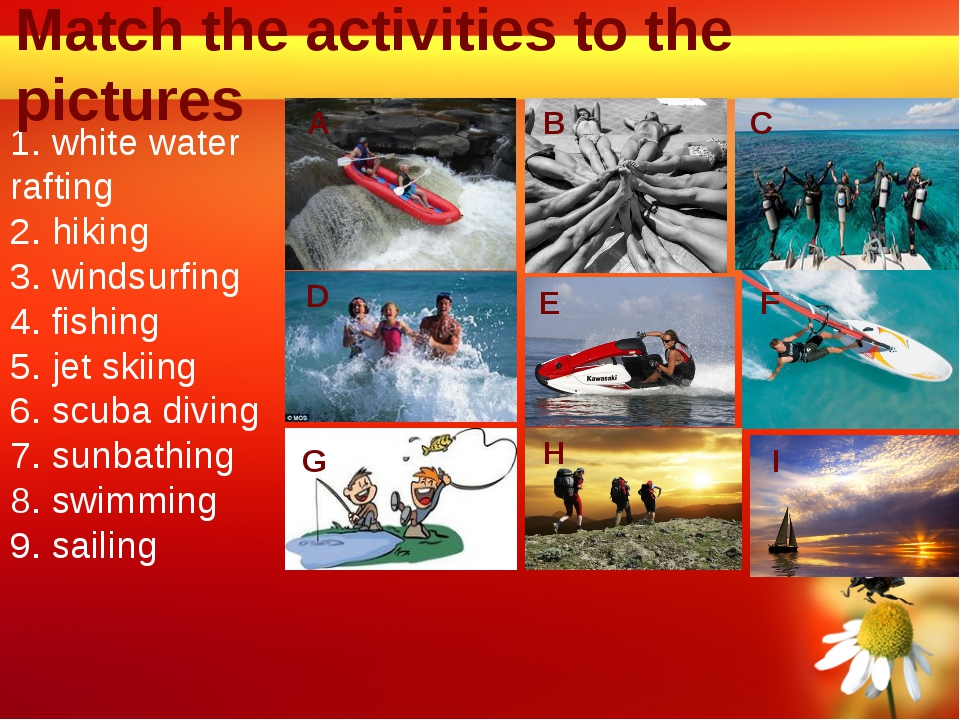1. white water rafting 2. hiking 3. windsurfing 4. fishing 5. jet skiing 6. s...