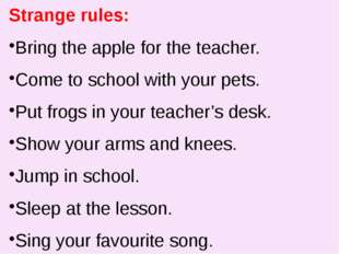 Strange rules: Bring the apple for the teacher. Come to school with your pet