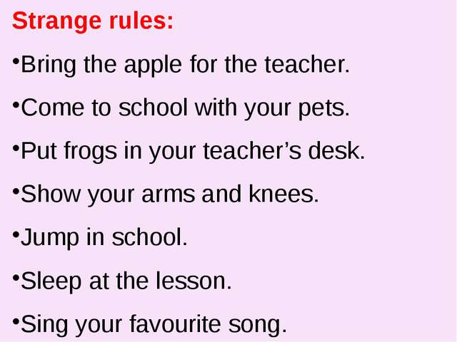 Strange rules: Bring the apple for the teacher. Come to school with your pet...