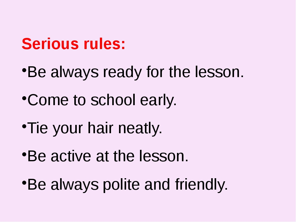 Serious rules: Be always ready for the lesson. Come to school early. Tie you...