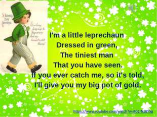 I'm a little leprechaun Dressed in green, The tiniest man That you have seen.