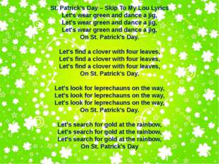 St. Patrick's Day – Skip To My Lou Lyrics Let's wear green and dance a jig, L