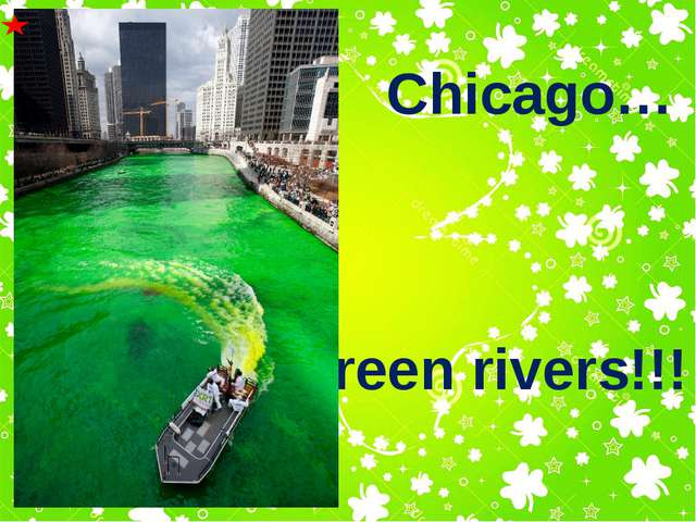 Chicago… green rivers!!!