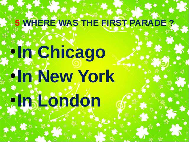 5 WHERE WAS THE FIRST PARADE ? In Chicago In New York In London