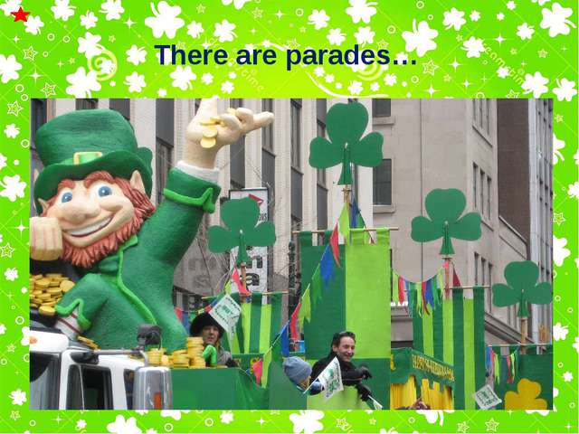 There are parades…
