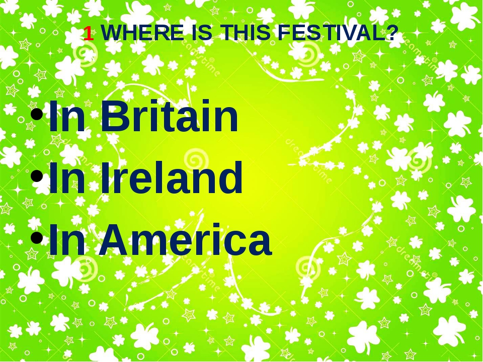 1 WHERE IS THIS FESTIVAL? In Britain In Ireland In America