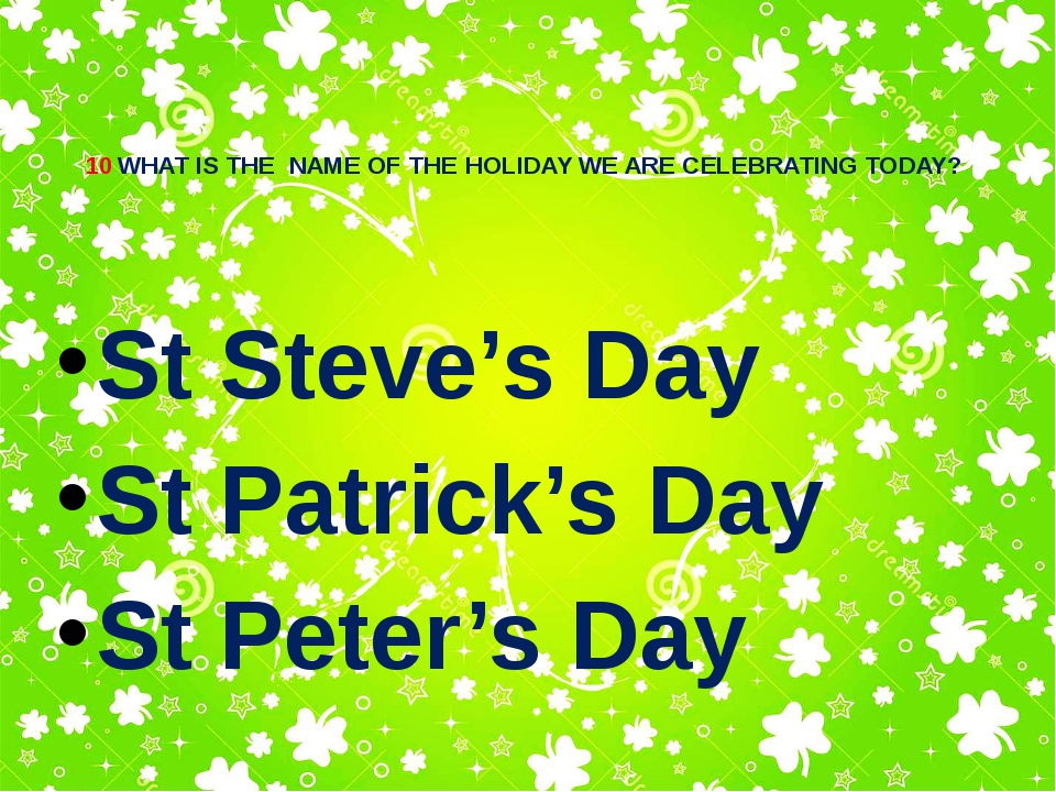 10 WHAT IS THE NAME OF THE HOLIDAY WE ARE CELEBRATING TODAY? St Steve's Day S...