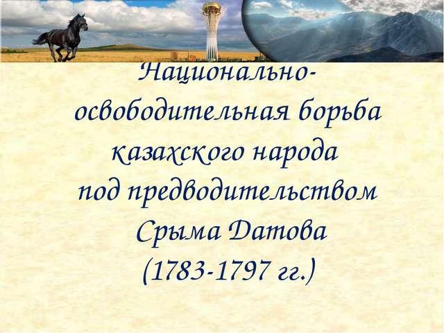 Национально-освободительная борьба казахского народа под предводительством Ср...
