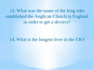 13. What was the name of the king who established the Anglican Church in Eng