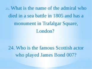 23. What is the name of the admiral who died in a sea battle in 1805 and has