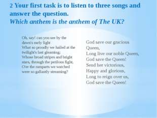 2 Your first task is to listen to three songs and answer the question. Which