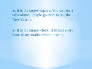 43. It is the largest square. You can see a tall column. People go there to