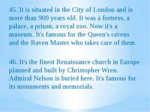 45. It is situated in the City of London and is more than 900 years old. It