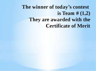The winner of today's contest is Team # (1,2) They are awarded with the Certi