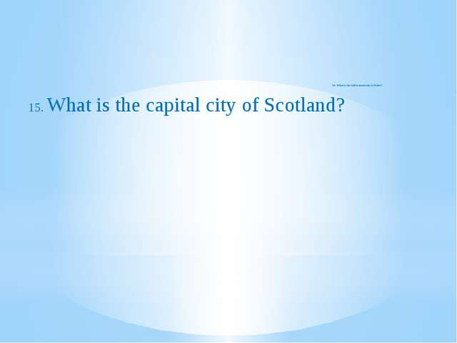 16. What is the tallest mountain in Wales? 15. What is the capital city of S...