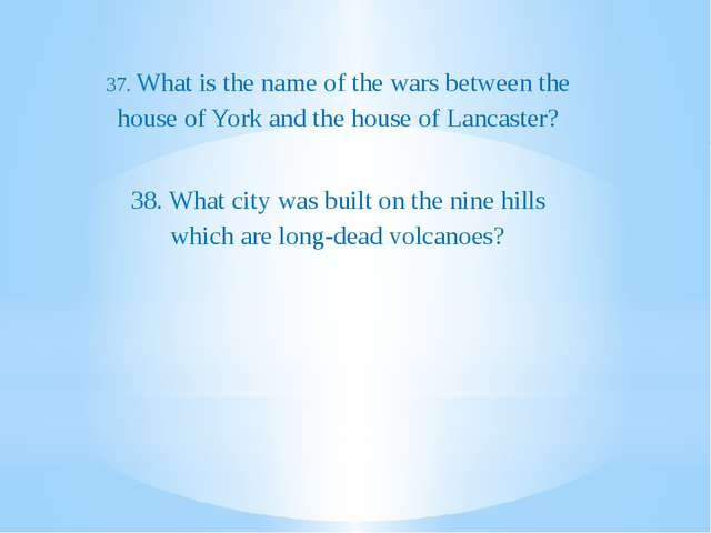 37. What is the name of the wars between the house of York and the house of...