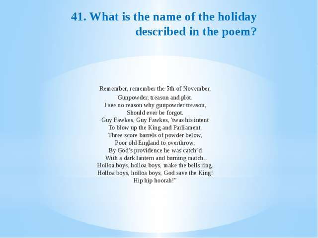 41. What is the name of the holiday described in the poem?  Remember, rememb...