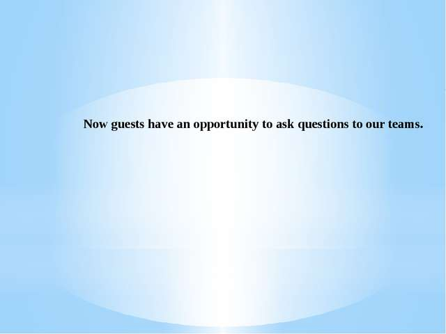 Now guests have an opportunity to ask questions to our teams.