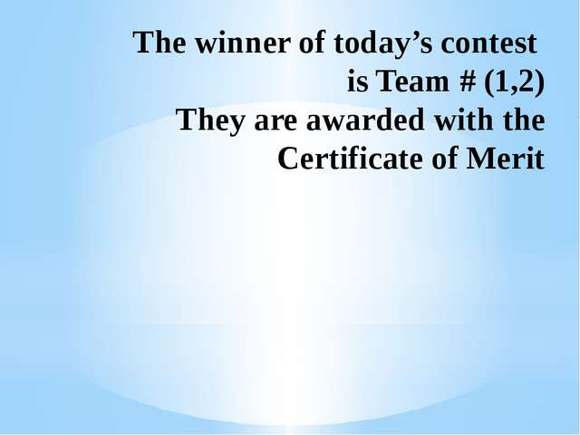 The winner of today's contest is Team # (1,2) They are awarded with the Certi...
