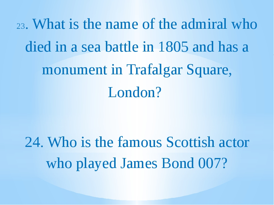 23. What is the name of the admiral who died in a sea battle in 1805 and has...