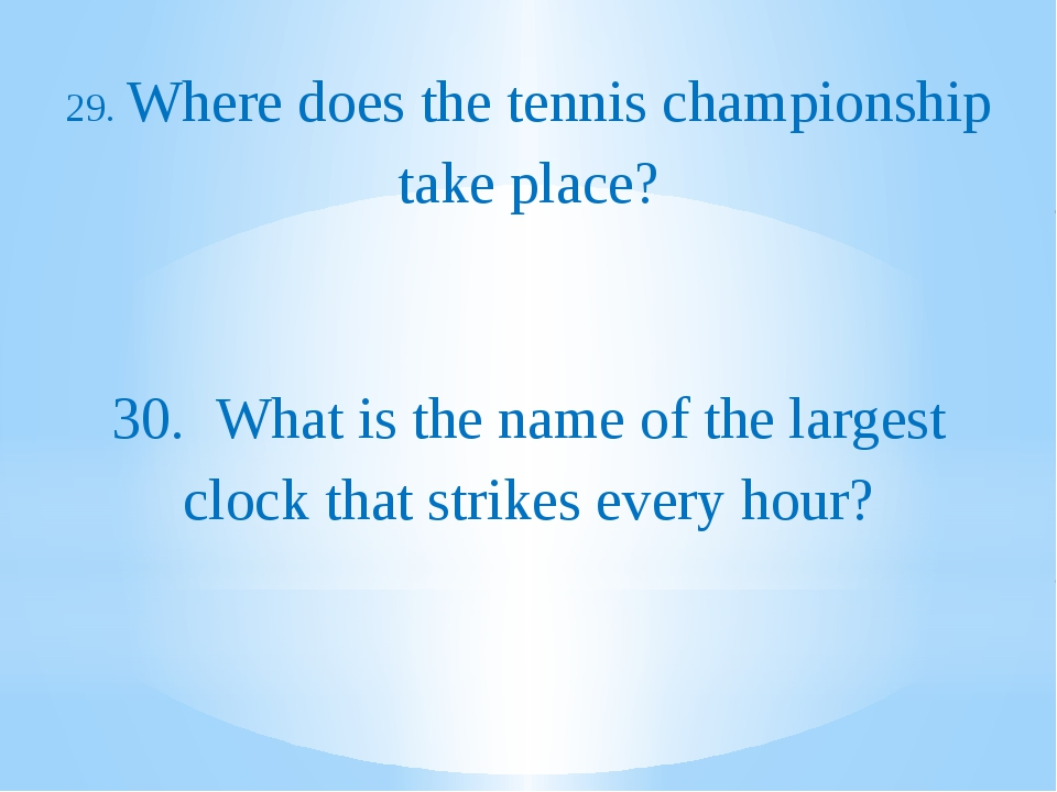 29. Where does the tennis championship take place? 30. What is the name of...
