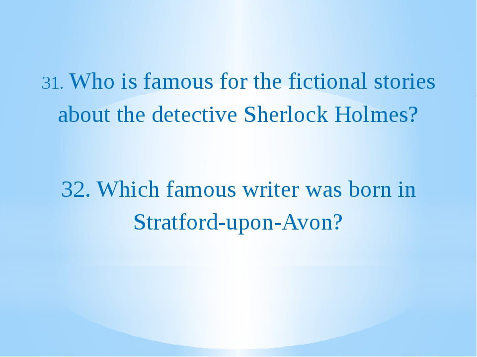 31. Who is famous for the fictional stories about the detective Sherlock Hol...