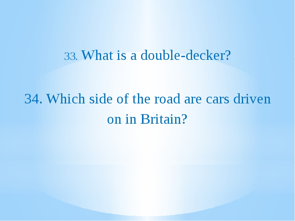 33. What is a double-decker? 34. Which side of the road are cars driven on i...