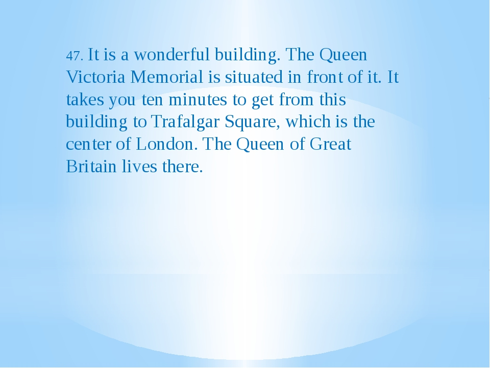 47. It is a wonderful building. The Queen Victoria Memorial is situated in f...