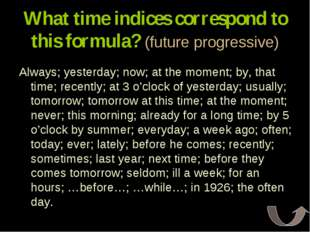 What time indices correspond to this formula? (future progressive) Always; ye