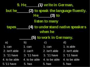9. He______(1) write in German, but he______(2) to speak the language fluent