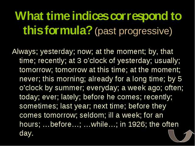 What time indices correspond to this formula? (past progressive) Always; yest...