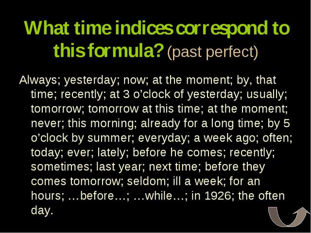 What time indices correspond to this formula? (past perfect) Always; yesterda...