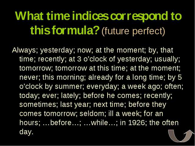 What time indices correspond to this formula? (future perfect) Always; yester...