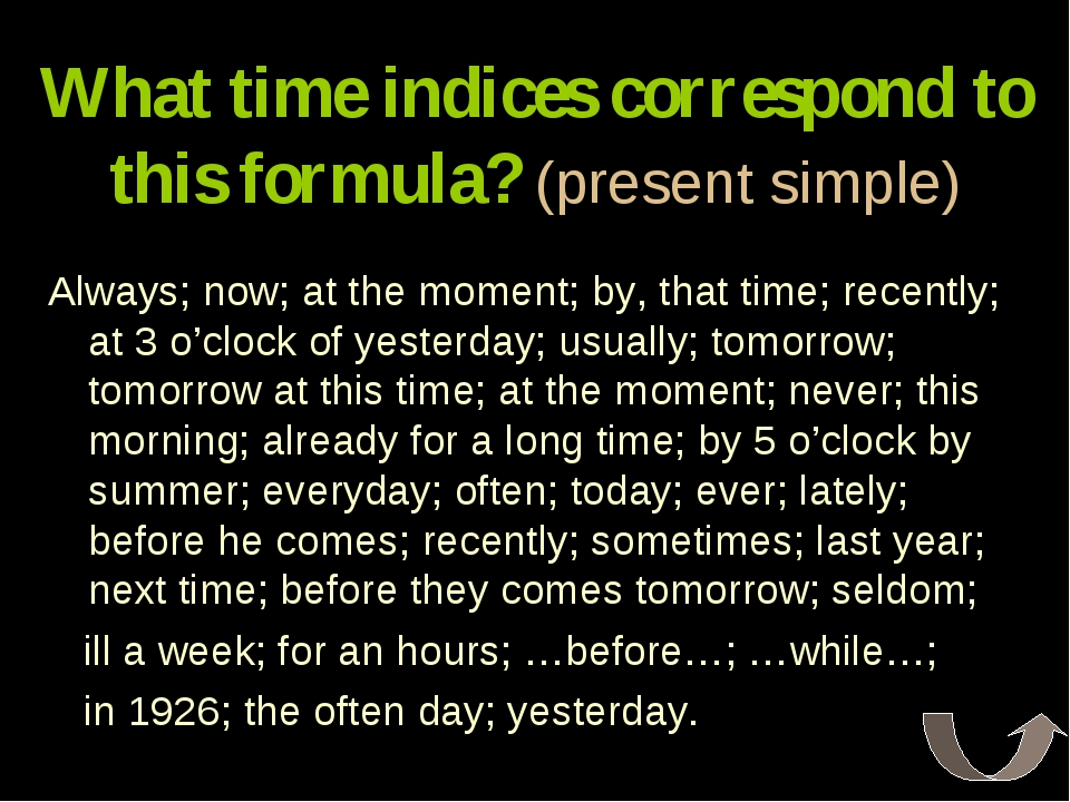 What time indices correspond to this formula? (present simple) Always; now; a...