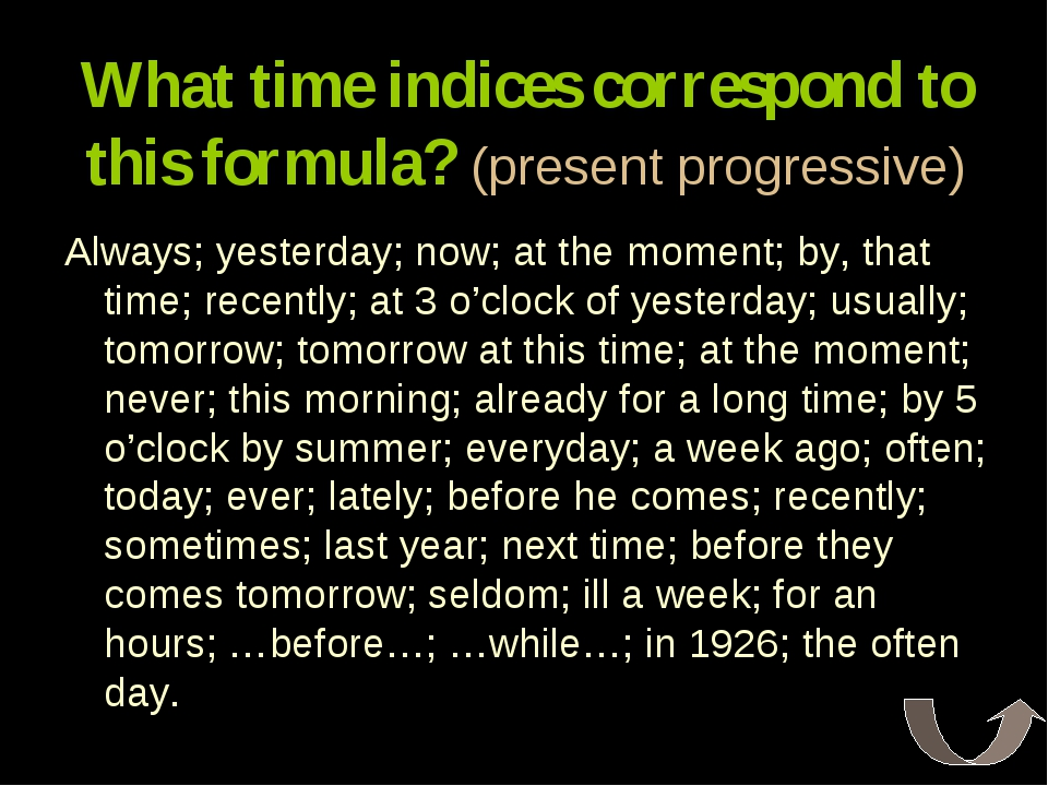 What time indices correspond to this formula? (present progressive) Always; y...