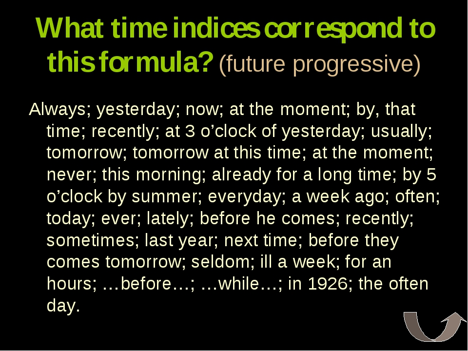 What time indices correspond to this formula? (future progressive) Always; ye...