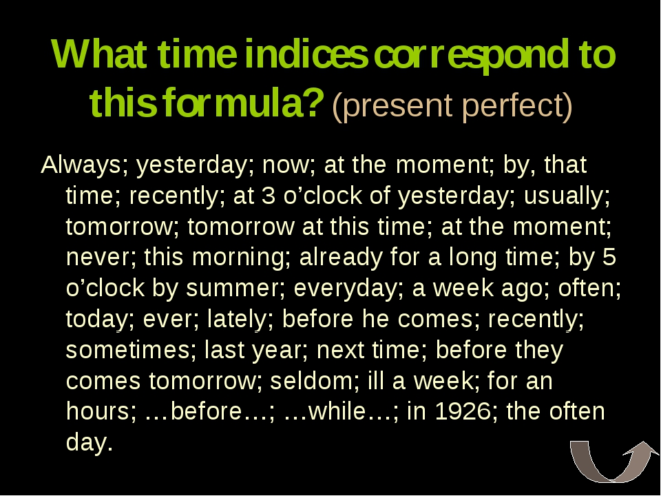 What time indices correspond to this formula? (present perfect) Always; yeste...