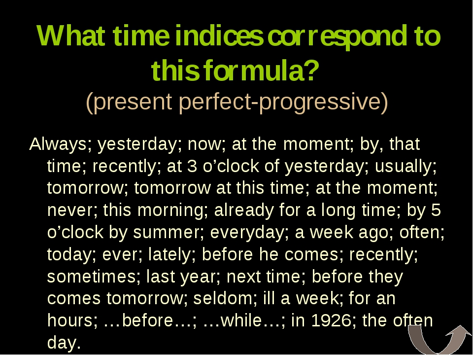 What time indices correspond to this formula? (present perfect-progressive) A...