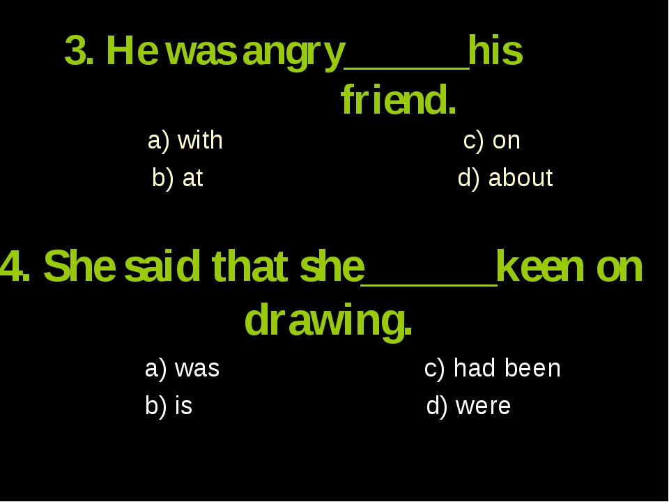 3. He was angry______his friend. a) with c) on b) at d) about 4. She said tha...