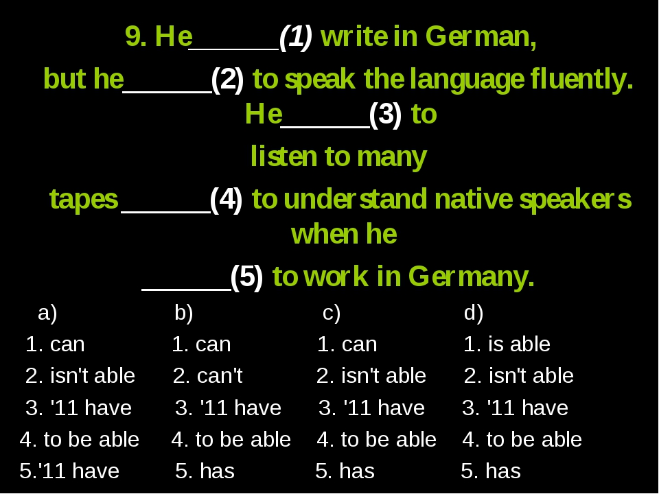 9. He______(1) write in German, but he______(2) to speak the language fluent...
