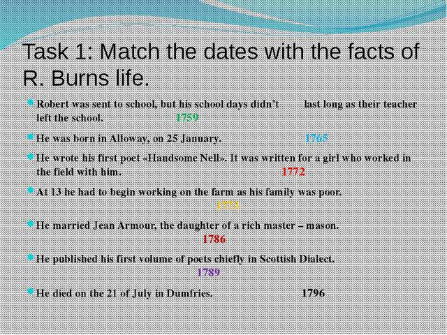 Task 1: Match the dates with the facts of R. Burns life. Robert was sent to s...