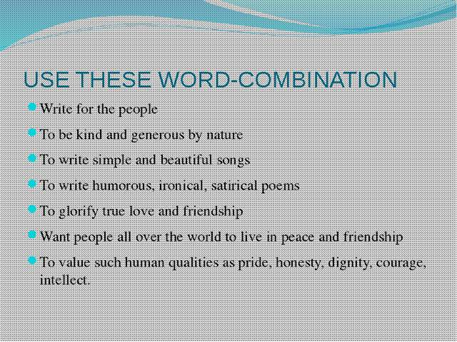 USE THESE WORD-COMBINATION Write for the people To be kind and generous by na...