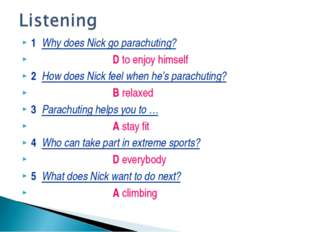1 Why does Nick go parachuting? D to enjoy himself 2 How does Nick feel when