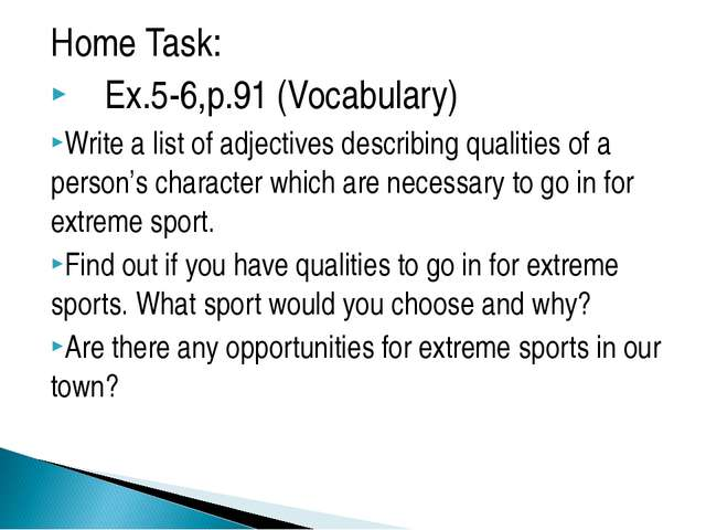 Home Task: Ex.5-6,p.91 (Vocabulary) Write a list of adjectives describing qua...