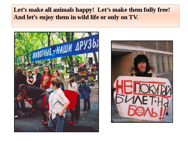 Let's make all animals happy! Let's make them fully free! And let's enjoy the...