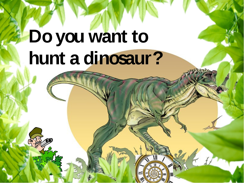 Do you want to hunt a dinosaur?