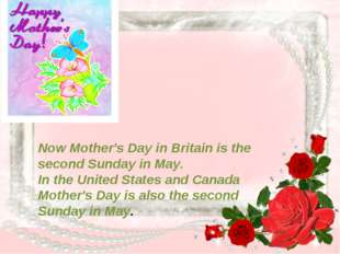 Now Mother's Day in Britain is the second Sunday in May. In the United States