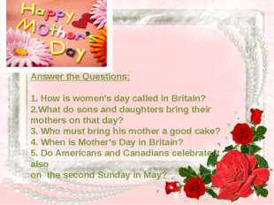 Answer the Questions: 1. How is women's day called in Britain? 2.What do son